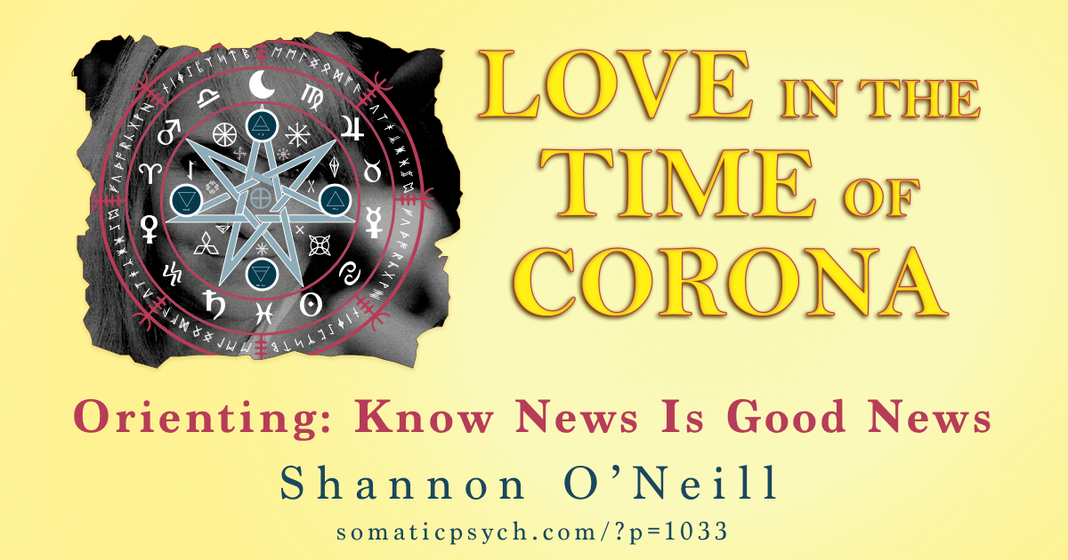 Love In The Time of Corona - Orienting: Know News Is Good News by Shannon O'Neill